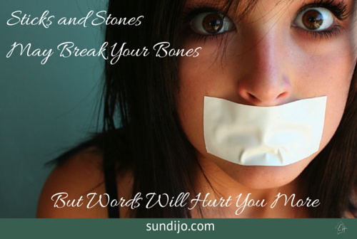 Sticks and Stones May Break Your Bones